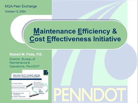 M aintenance Efficiency & Cost Effectiveness Initiative Robert M. Peda, P.E. Director, Bureau of Maintenance & Operations, PennDOT MQA Peer Exchange October.