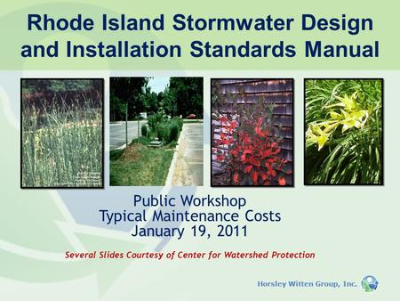 Horsley Witten Group, Inc. Public Workshop Typical Maintenance Costs January 19, 2011 Several Slides Courtesy of Center for Watershed Protection Rhode.