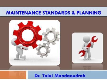 MAINTENANCE STANDARDS & PLANNING Dr. Talal Mandaoudrah.