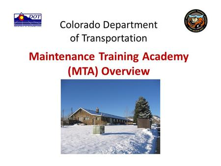 Colorado Department of Transportation Maintenance Training Academy (MTA) Overview.