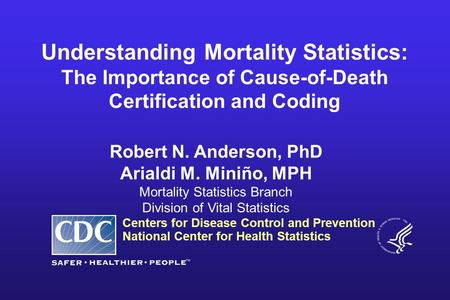 Centers for Disease Control and Prevention National Center for Health Statistics Robert N. Anderson, PhD Arialdi M. Miniño, MPH Mortality Statistics Branch.