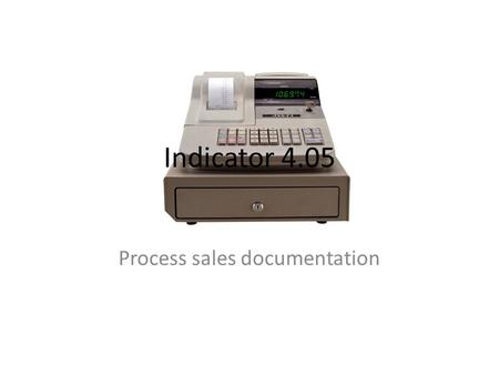 Indicator 4.05 Process sales documentation. Identify types of information contained in sales documentation The document types can be tailored to meet.