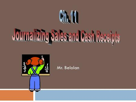 Mr. Belolan.  Journalize and Post transactions to the Cash Receipts Journal  Total, prove and rule the Cash Receipts Journal  Prepare a schedule of.