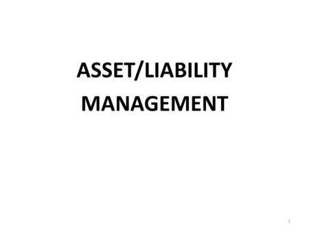 ASSET/LIABILITY MANAGEMENT 1. Equity Valuation Focus Basic fixed rate asset valuation rule: – Rates rise  value falls – Rates fall  value rises Management's.