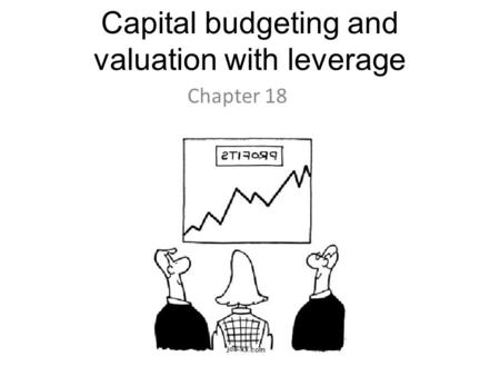 Capital budgeting and valuation with leverage Chapter 18.