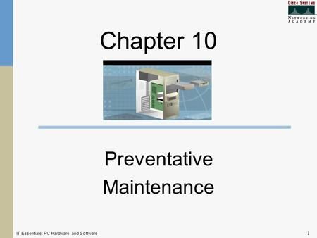 IT Essentials: PC Hardware and Software 1 Chapter 10 Preventative Maintenance.