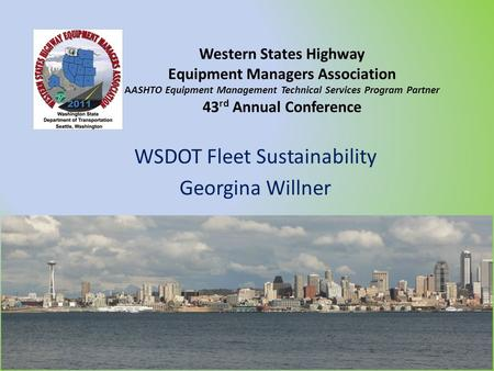 Western States Highway Equipment Managers Association AASHTO Equipment Management Technical Services Program Partner 43 rd Annual Conference WSDOT Fleet.