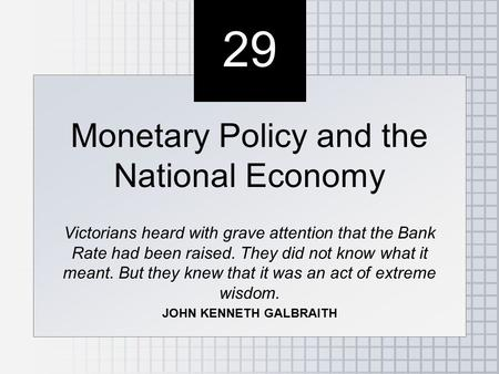 29 Monetary Policy and the National Economy Victorians heard with grave attention that the Bank Rate had been raised. They did not know what it meant.