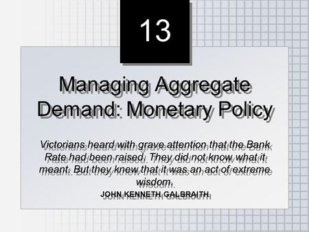 13 Managing Aggregate Demand: Monetary Policy Victorians heard with grave attention that the Bank Rate had been raised. They did not know what it meant.