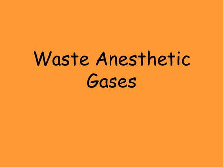 Waste Anesthetic Gases. The anesthetic gas and vapors that leak out into the surrounding room during medical and surgical procedures are considered waste.