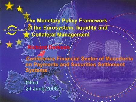 De Nederlandsche Bank Eurosysteem The Monetary <strong>Policy</strong> Framework of the Eurosystem, liquidity and Collateral Management Richard Derksen Conference Financial.