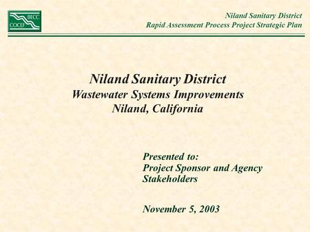 Niland Sanitary District Rapid Assessment Process Project Strategic Plan Niland Sanitary District Wastewater Systems Improvements Niland, California Presented.