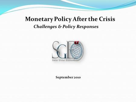 Monetary Policy After the Crisis September 2010 Challenges & Policy Responses.