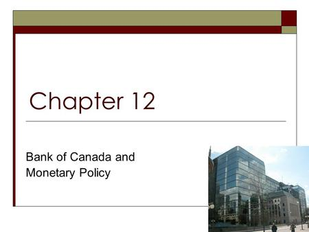 Chapter 12 Bank of Canada and Monetary Policy. Bank of Canada   deos.html