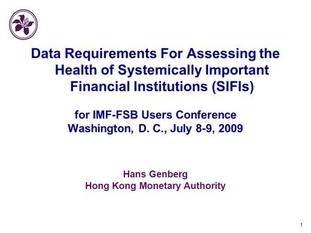 1 Data Requirements For Assessing the Health of Systemically Important Financial Institutions (SIFIs) for IMF-FSB Users Conference Washington, D. C., July.