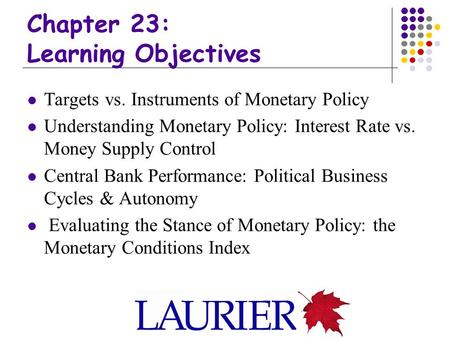 Chapter 23: Learning Objectives Targets vs. Instruments of Monetary Policy Understanding Monetary Policy: Interest Rate vs. Money Supply Control Central.