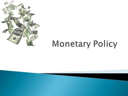  Monetary policy- changes in the money supply to fight inflations or recessions.