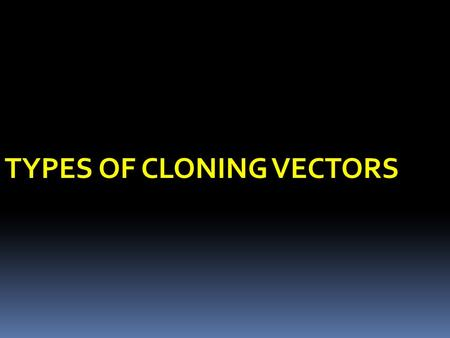 TYPES OF CLONING VECTORS. CLONING VECTORS  Different types of cloning vectors are used for different types of cloning experiments.  The vector is chosen.