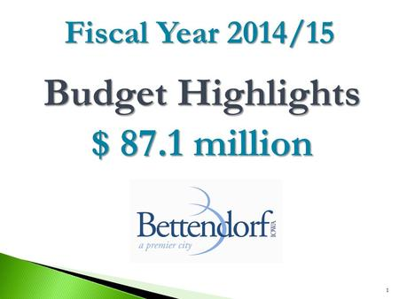 Budget Highlights $ 87.1 million 1 Fiscal Year 2014/15.