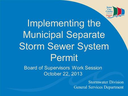 Implementing the Municipal Separate Storm Sewer System Permit Stormwater Division General Services Department Board of Supervisors Work Session October.