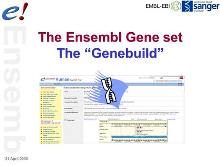 "The Ensembl Gene set The ""Genebuild"" 21 April 2008."