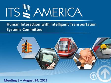 Human Interaction with Intelligent Transportation Systems Committee Meeting 3 – August 24, 2011.