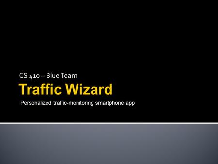 CS 410 – Blue Team Personalized traffic-monitoring smartphone app.