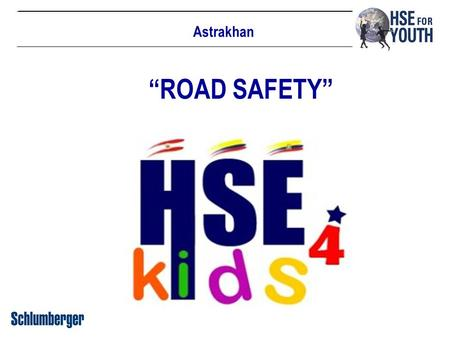 "Astrakhan ""ROAD SAFETY"". Event details Date: 11 th of October 2012 Place: Gymnasia #3, Astrakhan Attendees: 26 children (5 th Grade) HSE Instructor: Galina."