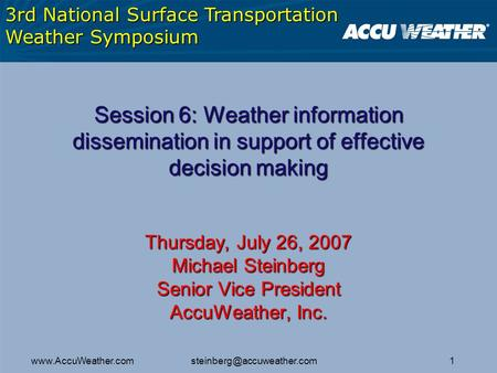 1www.AccuWeather.com Session 6: Weather information dissemination in support of effective decision making Thursday, July 26,