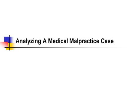 Analyzing A Medical Malpractice Case. Analyzing Appeals Cases Does the plaintiff get money from the ruling? What is not in the case? Settling parties.