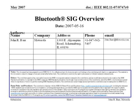 Doc.: IEEE 802.11-07/0747r0 Submission May 2007 John R. Barr, MotorolaSlide 1 Bluetooth® SIG Overview Notice: This document has been prepared to assist.
