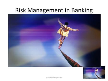 Risk Management in Banking 1www.bseducation.net. Risk? www.bseducation.net2 Risk Uncertainty Loss.