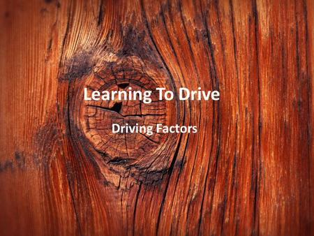 Learning To Drive Driving Factors. Inattention Inattention great enough to cause a crash can result from driving distractions or lack of sleep. Did You.