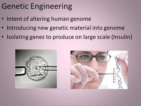 Genetic Engineering Intent of altering human genome
