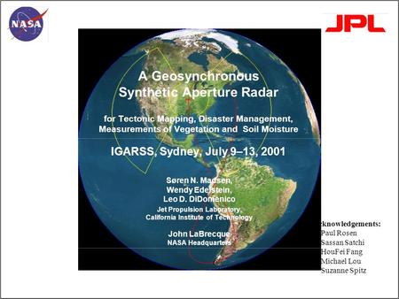 A Geosynchronous Synthetic Aperture Radar for Tectonic Mapping, Disaster Management, Measurements of Vegetation and Soil Moisture IGARSS, Sydney, July.
