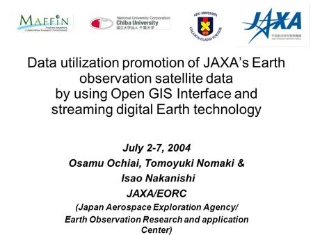 Data utilization promotion of JAXA's Earth observation satellite data by using Open GIS Interface and streaming digital Earth technology July 2-7, 2004.