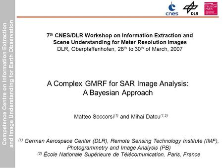 Competence Centre on Information Extraction and Image Understanding for Earth Observation Matteo Soccorsi (1) and Mihai Datcu (1,2) A Complex GMRF for.