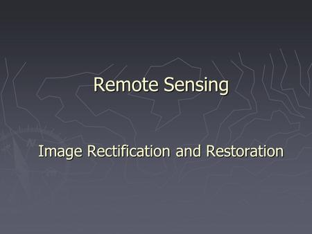 Remote Sensing Image Rectification and Restoration