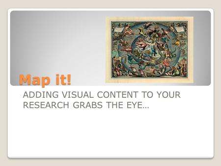 Map it! ADDING VISUAL CONTENT TO YOUR RESEARCH GRABS THE EYE…