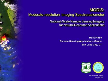 MODIS: Moderate-resolution Imaging Spectroradiometer National-Scale Remote Sensing Imagery for Natural Resource Applications Mark Finco Remote Sensing.
