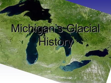 Michigan's Glacial History. How do scientists prove that glaciers once covered Michigan?