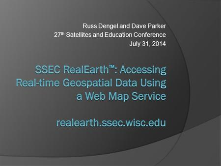 Russ Dengel and Dave Parker 27 th Satellites and Education Conference July 31, 2014.