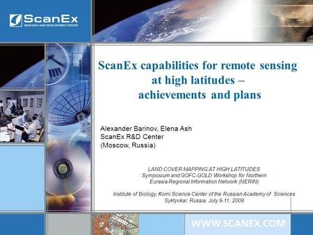 ScanEx capabilities for remote sensing at high latitudes – achievements and plans LAND COVER MAPPING AT HIGH LATITUDES Symposium and GOFC-GOLD Workshop.