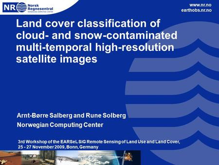 Www.nr.no earthobs.nr.no Land cover classification of cloud- and snow-contaminated multi-temporal high-resolution satellite images Arnt-Børre Salberg and.