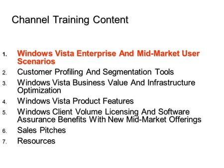 1. Windows Vista Enterprise And Mid-Market User Scenarios 2. Customer Profiling And Segmentation Tools 3. Windows Vista Business Value And Infrastructure.