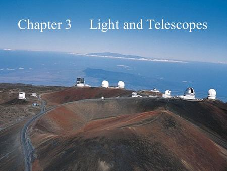 Chapter 3 Light and Telescopes. What do you think? What is the main purpose of a telescope? Why do stars twinkle?