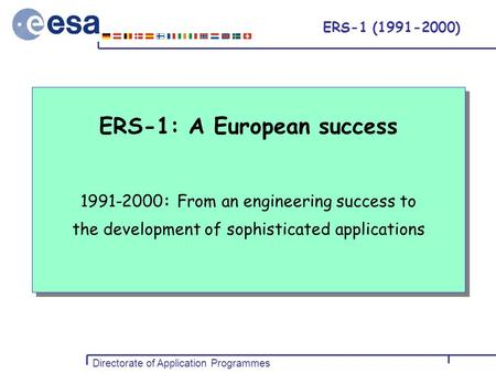 Directorate of Application Programmes DOSTAG 23 May 2000 ERS-1 (1991-2000) ERS-1: A European success 1991-2000: From an engineering success to the development.