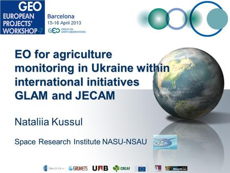 Nataliia Kussul Space Research Institute NASU-NSAU EO for agriculture monitoring in Ukraine within international initiatives GLAM and JECAM.