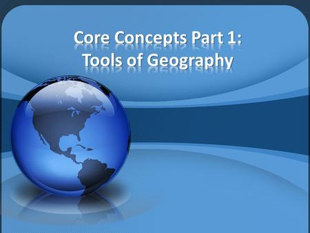 Core Concepts Part 1: Tools of Geography