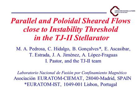 Parallel and Poloidal Sheared Flows close to Instability Threshold in the TJ-II Stellarator M. A. Pedrosa, C. Hidalgo, B. Gonçalves*, E. Ascasibar, T.